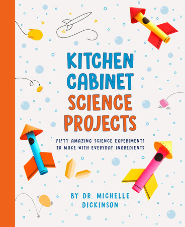 Kitchen Cabinet Science Projects by Dr. Michelle Dickinson