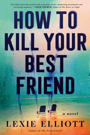 How to Kill Your Best Friend by Lexie Elliott