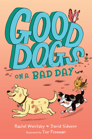 Good Dogs on a Bad Day by Rachel Wenitsky and David Sidorov