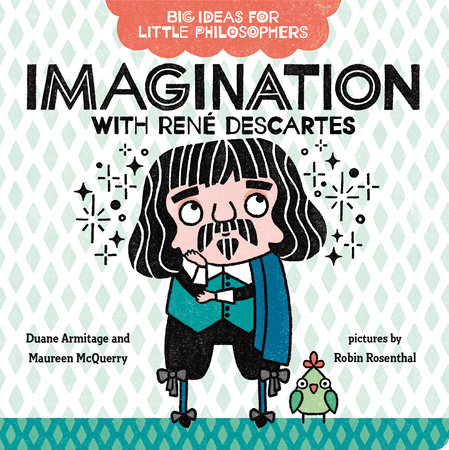 Big Ideas for Little Philosophers: Imagination with René Descartes by Duane Armitage and Maureen McQuerry