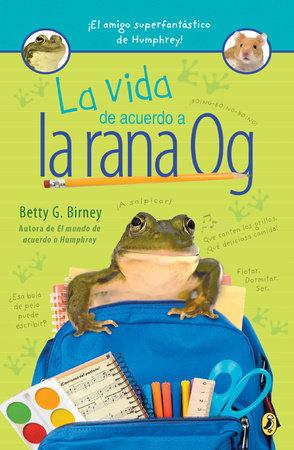 La vida de acuerdo a la rana Og by Betty G. Birney