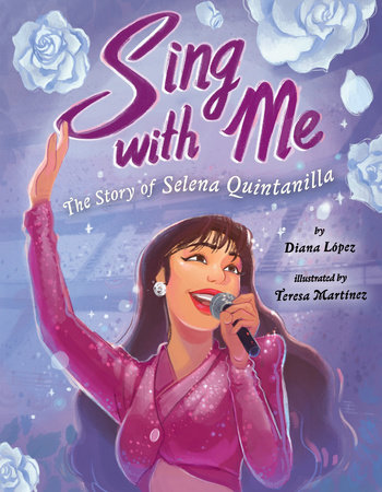 Sing with Me: The Story of Selena Quintanilla by Diana López