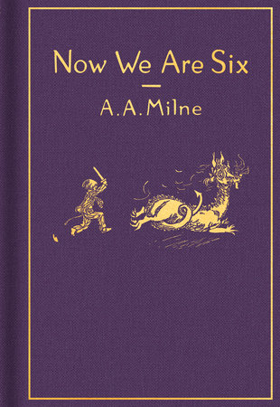 Now We Are Six: Classic Gift Edition by A. A. Milne; Illustrated by Ernest H. Shepard