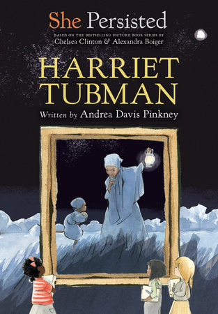 She Persisted: Harriet Tubman by Andrea Davis Pinkney with introduction by Chelsea Clinton; illustrated by Alexandra Boiger and Gillian Flint