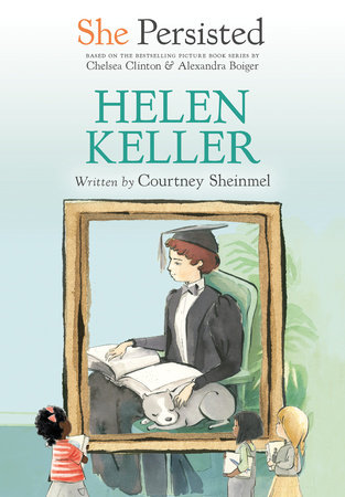 She Persisted: Helen Keller by Courtney Sheinmel and Chelsea Clinton