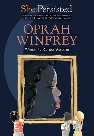 She Persisted: Oprah Winfrey by Renée Watson and Chelsea Clinton