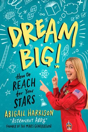 Dream Big! by Abigail Harrison