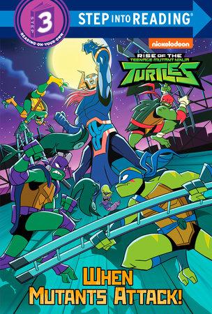 When Mutants Attack! (Rise of the Teenage Mutant Ninja Turtles) by David Lewman