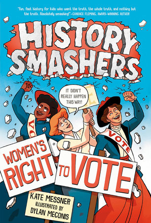 History Smashers: Women's Right to Vote by Kate Messner; illustrated by Dylan Meconis