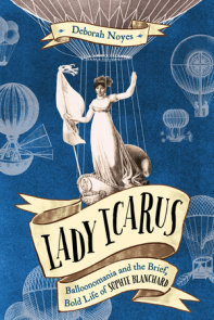 Lady Icarus: Balloonmania and the Brief, Bold Life of Sophie Blanchard