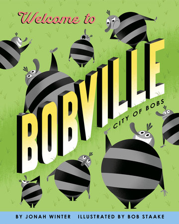 Welcome to Bobville by Jonah Winter