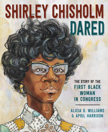 Shirley Chisholm Dared by Alicia D. Williams