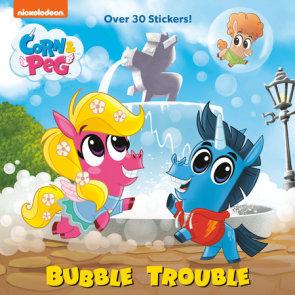 Bubble Trouble (Corn & Peg)