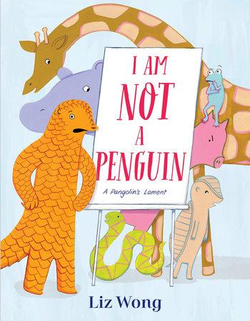 I Am Not a Penguin: A Pangolin's Lament by Liz Wong