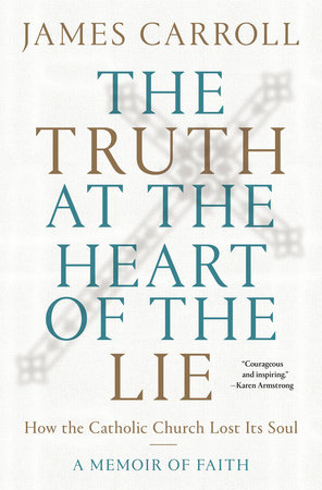 The Truth at the Heart of the Lie by James Carroll