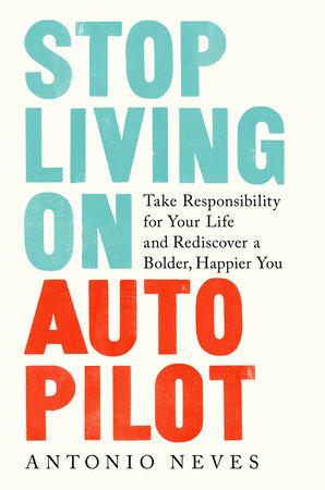 Stop Living on Autopilot by Antonio Neves