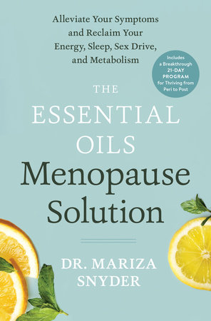 The Essential Oils Menopause Solution by Mariza Snyder