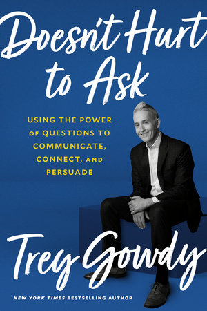 Doesn't Hurt to Ask by Trey Gowdy