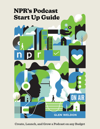 NPR's Podcast Start Up Guide by Glen Weldon