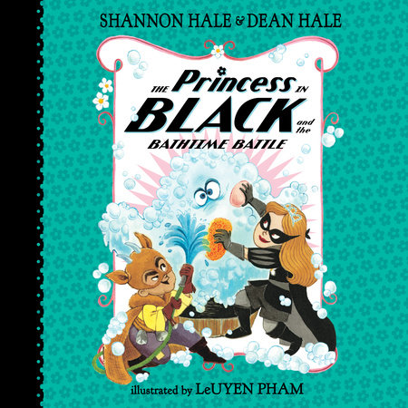 The Princess in Black and the Bathtime Battle by Shannon Hale and Dean Hale