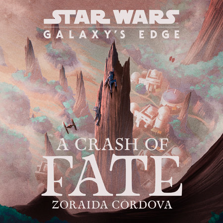 Star Wars: Galaxy's Edge A Crash of Fate by Zoraida Córdova