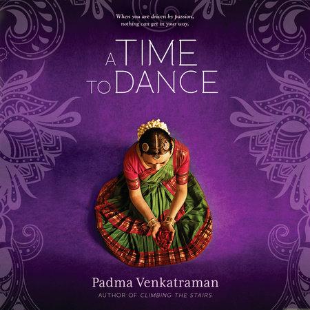 A Time to Dance by Padma Venkatraman | PenguinRandomHouse com: Books