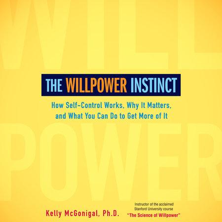 The Willpower Instinct by Kelly McGonigal   PenguinRandomHouse com: Books