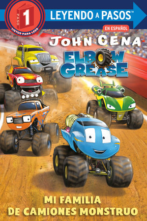 Mi familia de camiones monstruo (Elbow Grease) (My Monster Truck Family Spanish Edition) by John Cena