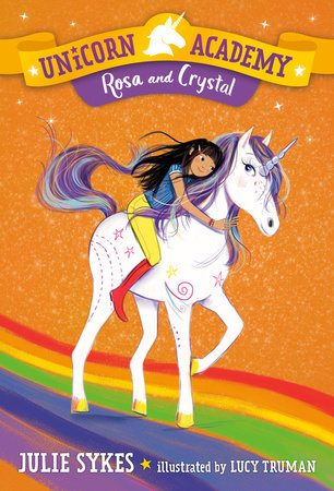 Unicorn Academy #7: Rosa and Crystal by Julie Sykes