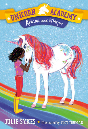 Unicorn Academy #8: Ariana and Whisper by Julie Sykes