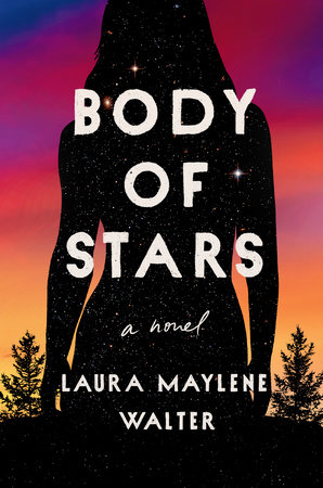 Body of Stars by Laura Maylene Walter