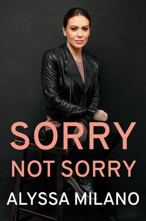 Sorry Not Sorry by Alyssa Milano