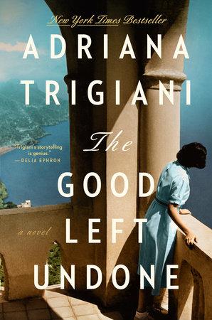 The Good Left Undone by Adriana Trigiani