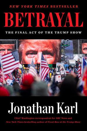 Betrayal by Jonathan Karl