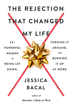 The Rejection That Changed My Life by Jessica Bacal
