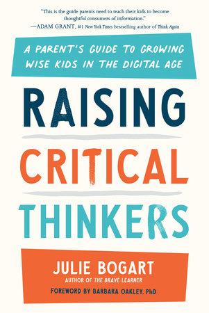 Raising Critical Thinkers by Julie Bogart