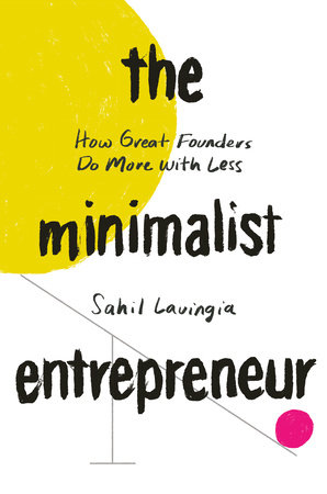 The Minimalist Entrepreneur by Sahil Lavingia