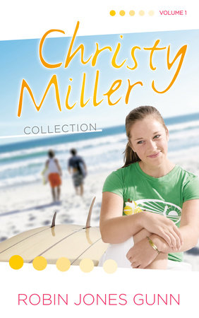 Christy Miller Collection, Vol 1 by Robin Jones Gunn