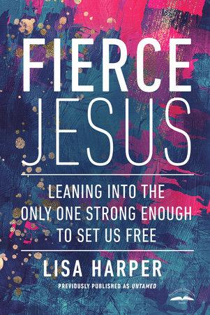 Fierce Jesus by Lisa Harper