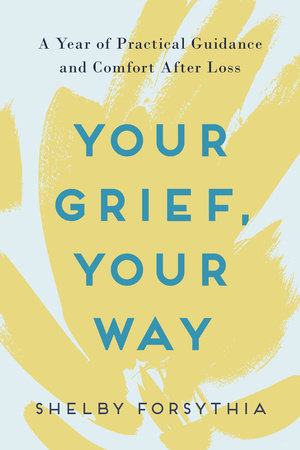 Your Grief, Your Way by Shelby Forsythia