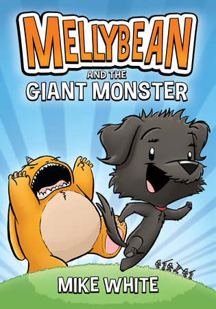 Mellybean and the Giant Monster by Mike White