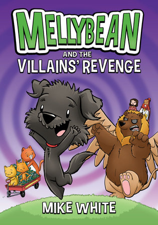 Mellybean and the Villains' Revenge by Mike White