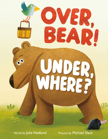 Over, Bear! Under, Where? by Julie Hedlund