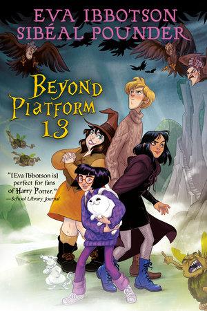 Beyond Platform 13 by Sibéal Pounder and Eva Ibbotson