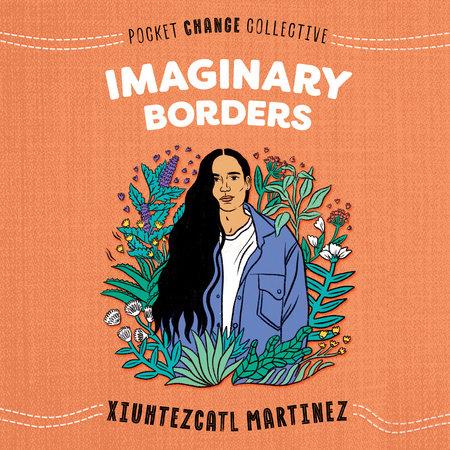 Imaginary Borders by Xiuhtezcatl Martinez