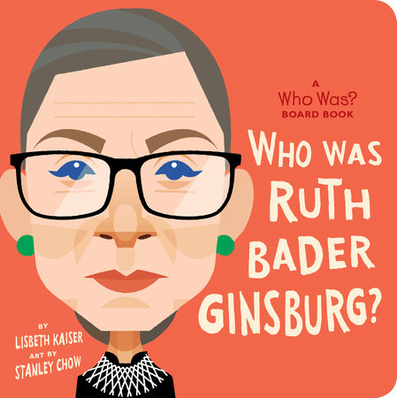 Who Is Ruth Bader Ginsburg?: A Who Was? Board Book by Lisbeth Kaiser; Illustrated by Stan Chow
