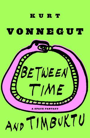 Between Time and Timbuktu by Kurt Vonnegut