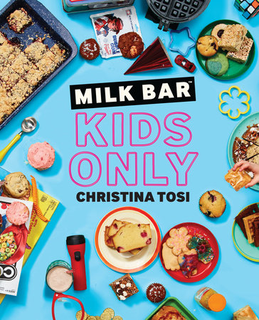 Milk Bar: Kids Only by Christina Tosi