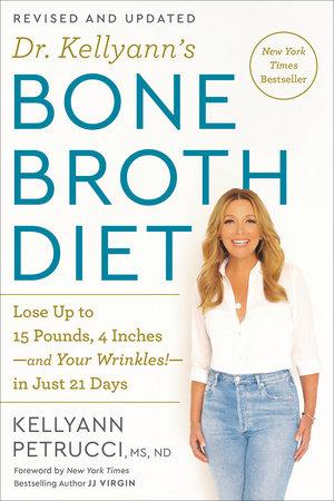 Dr. Kellyann's Bone Broth Diet by Kellyann Petrucci, MS, ND