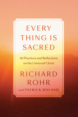 Every Thing Is Sacred by Richard Rohr and Patrick Boland
